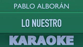 Baixar Pablo Alborán - Lo Nuestro (Karaoke)