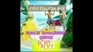 Baby Alice - Piña Colada Boy (Pablo Rodríguez 2011 Remix) + Download Link