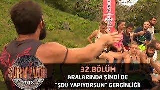 Turabi ve Batuhan arasında 'Şov yapıyorsun' gerginliği!  | 32. Bölüm | Survivor 2018