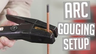 Arc Gouging Basics (Part 1): Machine Setup