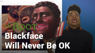 Blackface Is and Always Will Be Racist