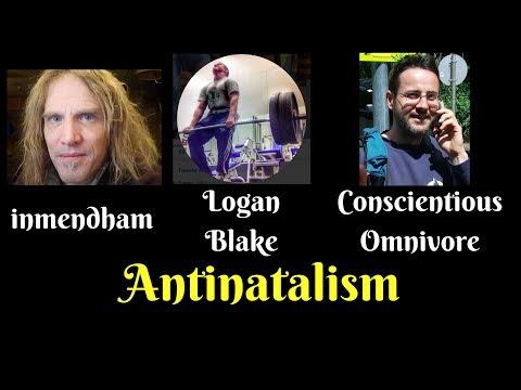 Antinatalism Live Debate - Logan Blake, inmendham, Conscientious Omnivore