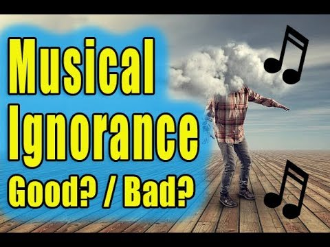 Is Musical Ignorance a Win or Fail? [Good or Bad]