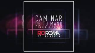 Rio Roma Ft  Fonseca   Caminar De Tu Mano Club Remix