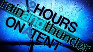 2 Hours Rain and Thunder Sounds on a Tent - Rainfall and Thunderstorm HD