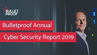 Bulletproof 2019 Annual Cyber Security Report