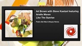 Ad Brown with Steve Kaetzel feat. Arielle Maren - Like The Sunrise (Pedro Del Mar & Hoyaa Remix)