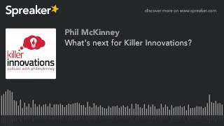What's Next For Killer Innovations? (made With Spreaker)