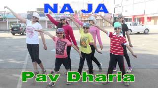 Na Ja Dance Performance | Pav Dharia | Dance Choreography Video | Viral Punjabi Song of 2017