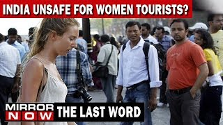 Is India Safe For Female Tourists? | The Last Word