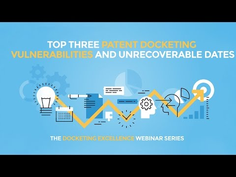 Top Three Patent Docketing Vulnerabilities and Unrecoverable