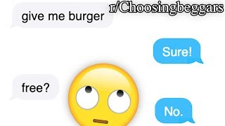 r/Choosingbeggars | GIVE ME BURGER