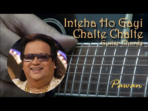 Guitar Chords Lesson by Pawan for Inteha Ho Gayi and Chalte Chalte - All in Open Chords!!