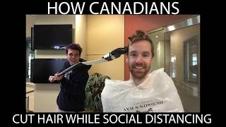 How Canadians Cut Hair While Social Distancing!