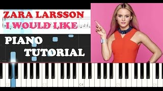 Zara Larsson - I Would Like (Piano Tutorial)