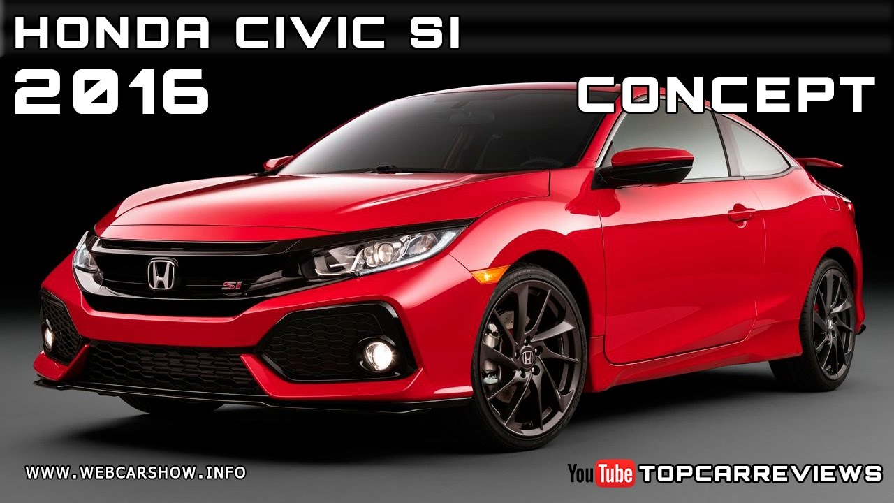 2016 Honda Civic Si Concept Review Rendered Price Specs