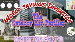 Recent invention in science that purifie outdoor air pollution.A world saving invention for Humanity