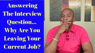 Answering The Interview Question... Why Are You Leaving Your Current Job?