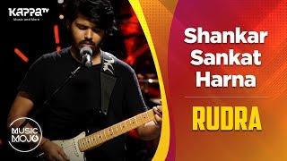Shankar Sankat Harna - Rudra - Music Mojo Season 6 - Kappa TV