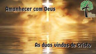 As duas vindas de Cristo // Amanhecer com Deus // Igreja Presbiteriana Floresta - GV