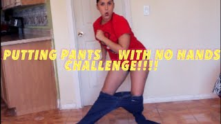 Putting On Pants With No Hands Challenge
