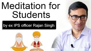 Meditation for Students - Best ways to improve Concentration, Memory Power by ex IPS Rajan Singh