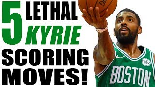 5 LETHAL Kyrie Irving Scoring Moves: UNSTOPPABLE Scoring!