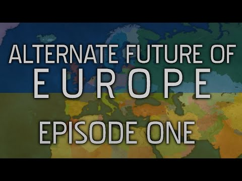 Alternate Future of Europe - Episode One - Change