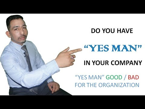 """Yes Man"" is Good / Bad for a Company /Organization"
