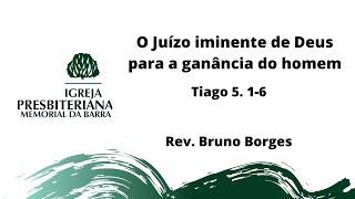 O juízo iminente de Deus para a ganância do homem | Tg 5.1-6 8 | Rev. Bruno Borges