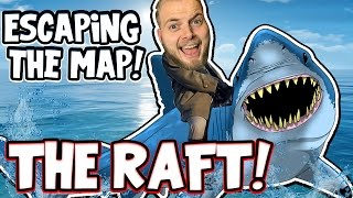 ESCAPING THE MAP!! - THE RAFT! [4]