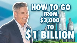 How to Go from $3,000 to $1 Billion - Grant Cardone