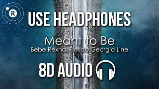 Bebe Rexha ft. Florida Georgia Line - Meant To Be (8D AUDIO)