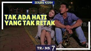 Video SERIBU KISAH | TAK ADA HATI YANG TAK RETAK (28/02/18) download MP3, 3GP, MP4, WEBM, AVI, FLV Mei 2018
