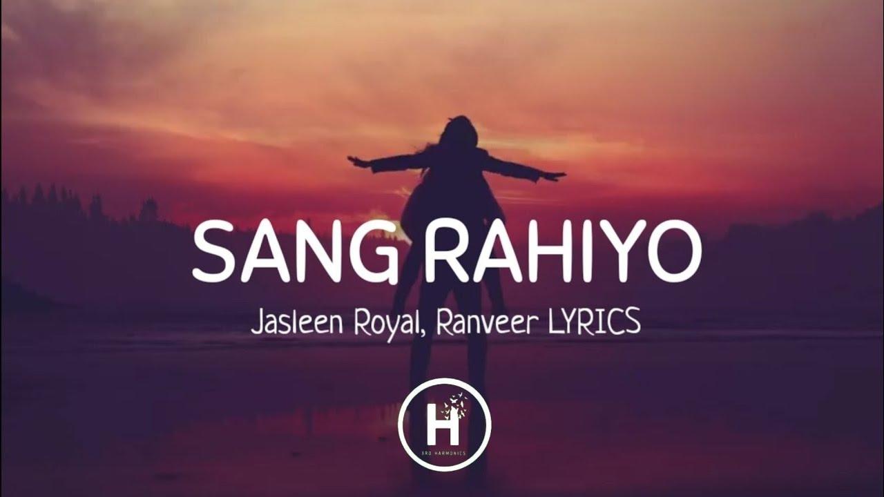 Download Sang Rahiyo (Lyrics) - Jasleen Royal, Ujjwal Kashyap