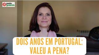 Dois anos em Portugal: Valeu a pena?