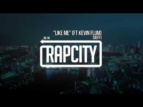 """[Deff] - """"Like Me"""" Ft. Kevin Flum (prod. [Deff])"""