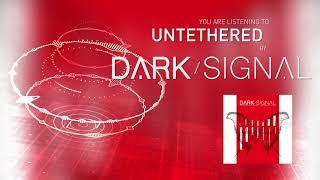 Dark Signal - Untethered