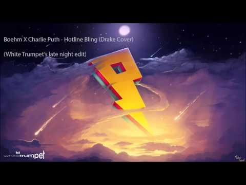 Boehm X Charlie Puth - Hotline Bling (Drake Cover) (White Trumpet's Late Night Edit)