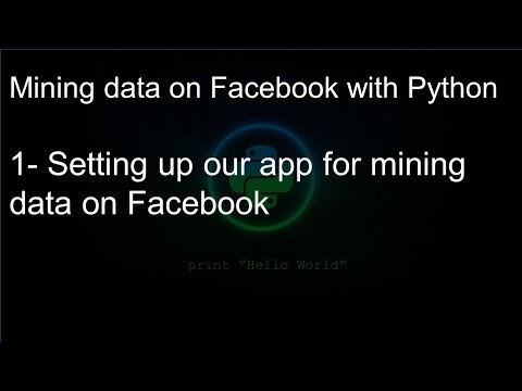 Mining Data On Facebook With Python: 1- Setting Up Our App For Mining Data On Facebook