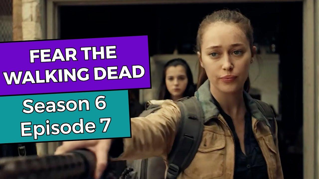Fear the Walking Dead: Season 6 Episode 7 BREAKDOWN