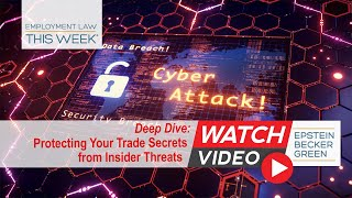 Employment Law This Week® - Protecting Your Trade Secrets from Insider Threats - Deep Dive Episode