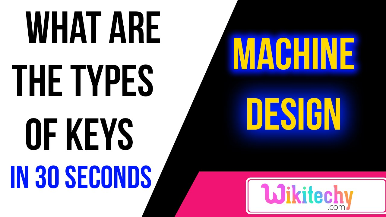 what are the types of keys machine design interview questions what are the types of keys machine design interview questions mechanical engineering questions