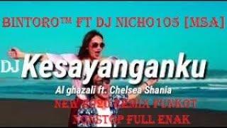 Download DJ KESAYANGANKU AL GHAZALI NEW 2020 REMIX FUNKOT NONSTOP FULL ENAK - BINTORO™ FT DJ NICHO 105 [MSA]