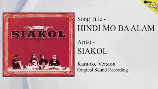 Siakol - Hindi Mo Ba Alam (Karaoke - Original Sound Recording)
