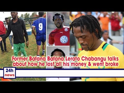 Former Bafana Bafana Lerato Chabangu talks about how he lost all his money & went broke