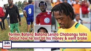 Former Bafana Bafana Lerato Chabangu talks about how he lost all his money & went broke