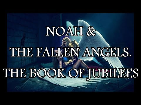 NOAH & THE FALLEN ANGELS. THE ANCIENT BOOK OF JUBILEES.