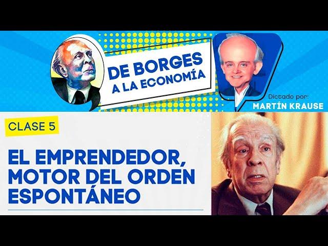 El emprendedor, motor del orden espontáneo | De Borges a la Economía, por Martín Krause - Clase 5