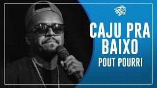 FM O Dia - CAJU PRA BAIXO - Pout Pourri (Fortaleza, Meu bem, Balanço Por Você, Vrau )